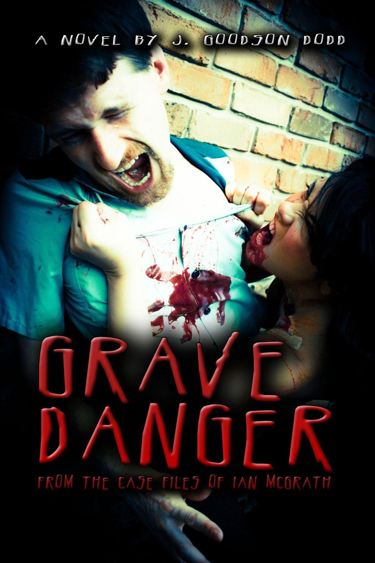 Grave Danger : From The Case Files of Ian McGrath J. Goodson Dodd