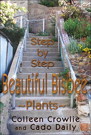 Step  by  Step: Beautiful Bisbee ~Plants~ by Colleen Crowlie