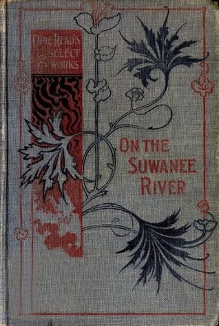 On the Suwanee River, A Romance (Illustrated) (Classic Romance Book 1)  by  Opie Read
