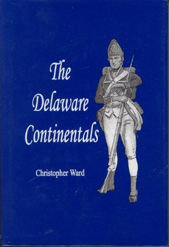 The Delaware Continentals, 1776-1783 Christopher Ward