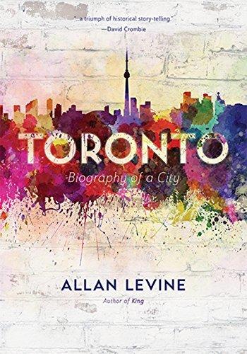 Toronto: Biography of a City Allan Levine