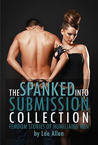 The Spanked Into Submission Collection  by  Lee Allen