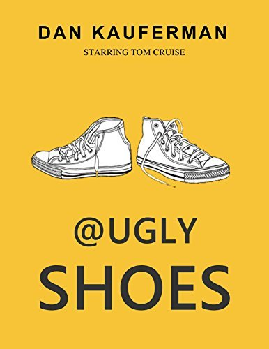 Ugly Shoes: Starring Tom Cruise  by  Dan Kauferman