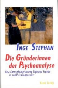Die Gründerinnen der Psychoanalyse: Eine Entmythologisierung Sigmund Freuds in zwölf Frauenportraits  by  Inge Stephan