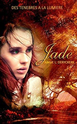 De feu et de glace 4: Jade, des ténèbres à la lumière Angie L. Deryckere