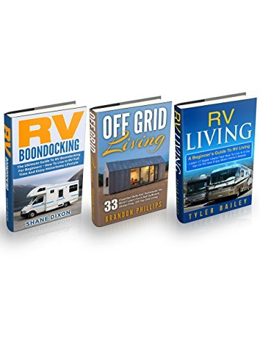 RV Living Box Set: The Ultimate Guide To RV Living And Boondocking For Beginners Ð Includes 33 Essential Off The Grid Living Skills And Techniques Tyler Bailey