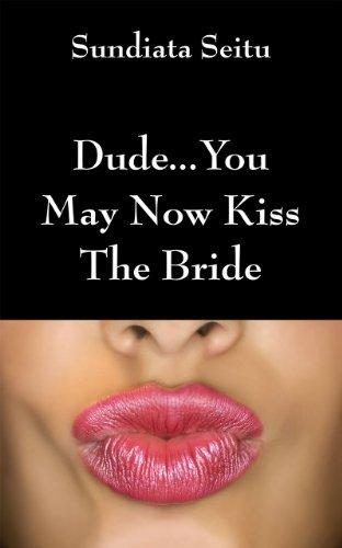 Dude...You May Now Kiss The Bride Sundiata Seitu