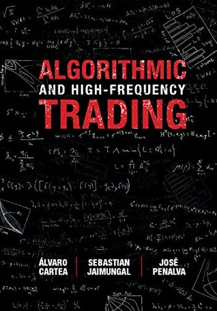 Algorithmic and High-Frequency Trading  by  Álvaro Cartea