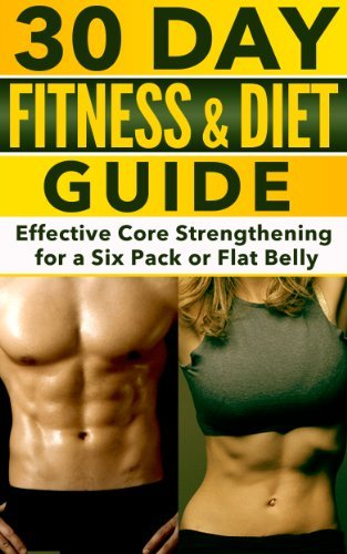 30 Day Fitness and Diet Guide: Effective Core Strengthening for a Six Pack or Flat Belly  by  Virgil Collins