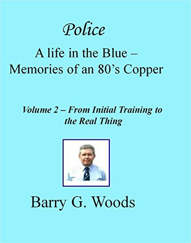 Police A life in the Blue - Memories of an 80s Copper: From Initial Training to the Real Thing  by  Barry G Woods
