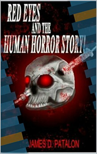 RED EYES AND THE HUMAN HORROR STORY BY JAMES D. PATALON: SHADOWS OF GENESIS  by  James D. Patalon