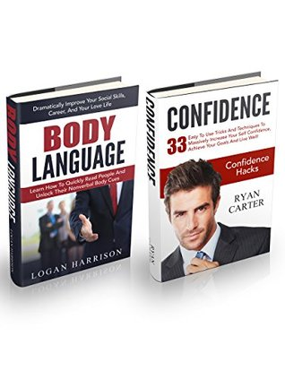 Confidence & Body Language Box Set: 33 Easy To Use Tricks And Techniques To Massively Increase Your Self Confidence + Hacks To Learn How To Quickly Read People and Unlock Their Nonverbal Body Cues  by  Ryan Carter
