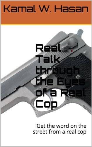 Real Talk through the Eyes of a Real Cop: Get the word on the street from a real cop  by  Kamal W. Hasan