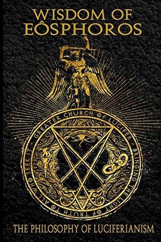 Wisdom of Eosphoros: The Luciferian Philosophy  by  Michael W. Ford
