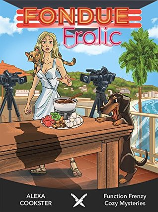 Fondue Frolic: Cozy Murder Mystery (Culinary Cozy) (Function Frenzy Murder Mystery Series Book 5)  by  Alexa Cookster