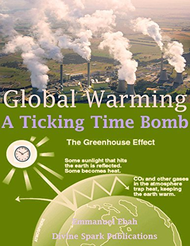 Global Warming: A Ticking Time Bomb - Please Dont Set the Planet on Fire Emmanuel Ebah