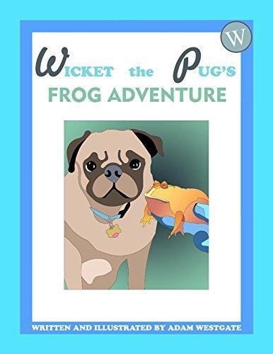 Wicket the Pugs Frog Adventure  by  Adam Westgate