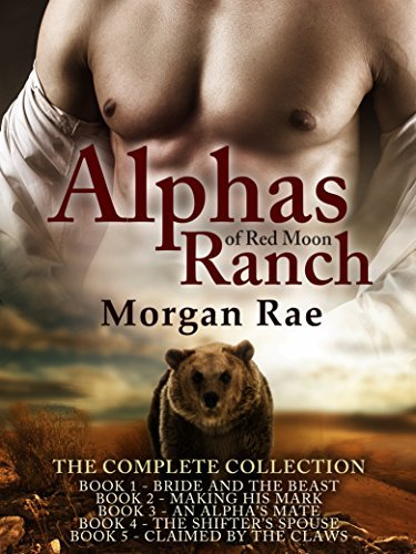 Alphas of Red Moon Ranch: (Complete Series) BBW Shifter Mail Order Bride Romance Morgan Rae
