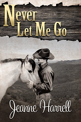 Never Let Me Go (These Nevada Boys Book 2) Jeanne Harrell