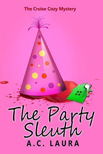 The Party Sleuth - The Cruise Cozy Mystery Series Book 1  by  A.C. Laura
