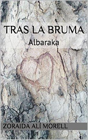 Tras la bruma: Albaraka  by  Zoraida Alí Morell