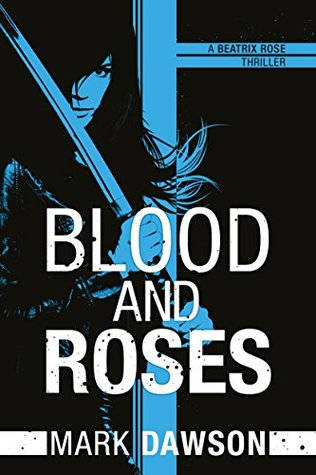 Blood and Roses (A Beatrix Rose Thriller Book 3) Mark  Dawson