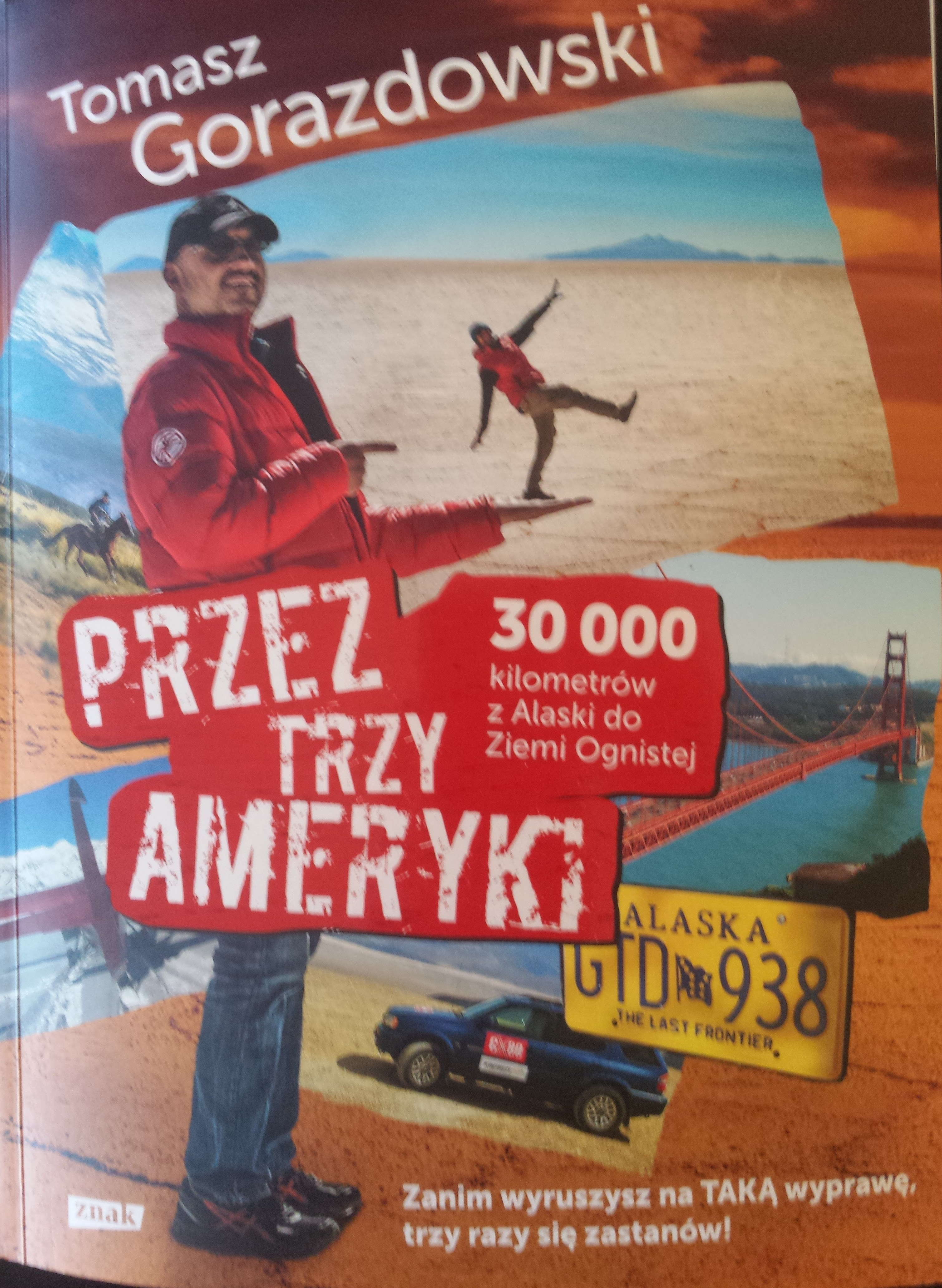 Przez trzy Ameryki. 30 tysięcy kilometrów z Alaski do Ziemi Ognistej  by  Tomasz Gorazdowski