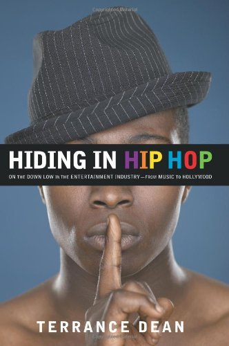 Hiding in Hip Hop: On the Down Low in the Entertainment Industry--From Music to Hollywood  by  Terrance Dean
