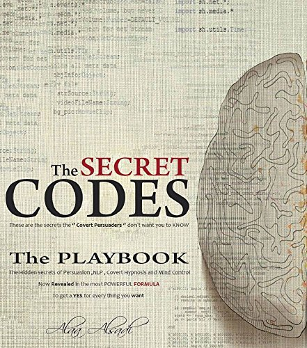 The Secret Codes: The Ultimate Formula of Mind Control , NLP , Body language, Covert Hypnosis and Persuasion secrets For Business USE  by  Alaa Alsadi