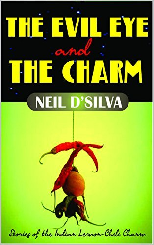 The Evil Eye and The Charm: Stories of the Indian Lemon-Chili Charm  by  Neil DSilva
