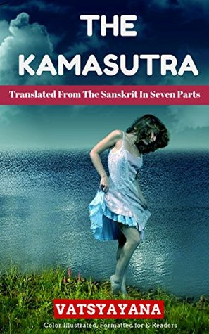 THE KAMASUTRA: Translated fron the Sanskrit in Seven Parts: Color Illustrated, Formatted for E-Readers Vatsyayana
