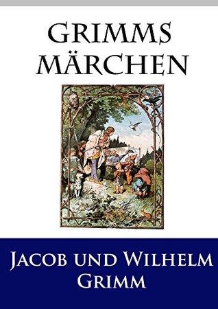 Grimms Märchen: Mit vielen, klassischen Illustrationen und in heutiger Rechtschreibung Jacob Grimm