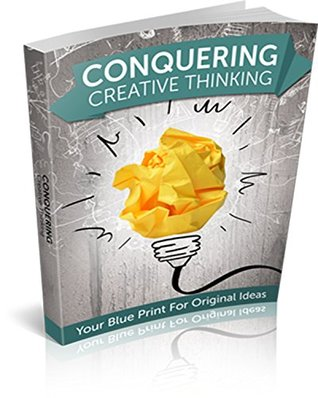 Creativity: Conquering Creative Thinking  by  Keven Jones