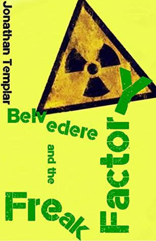 Belvedere and the Freak Factory Jonathan Templar