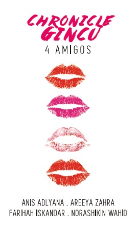 Chronicle Gincu: 4 Amigos  by  Anis Adlyana