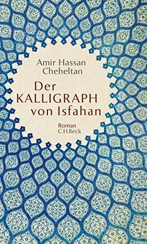 Der Kalligraph von Isfahan Amir Hassan Cheheltan