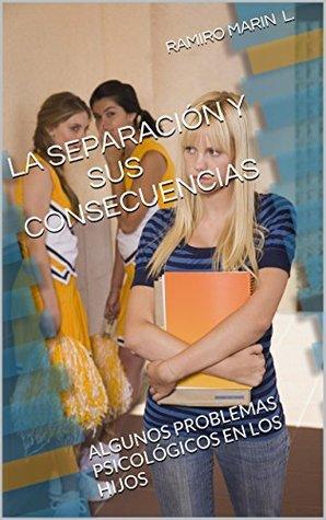 LA SEPARACIÓN Y SUS CONSECUENCIAS: ALGUNOS PROBLEMAS PSICOLÓGICOS EN LOS HIJOS  by  RAMIRO MARIN L.