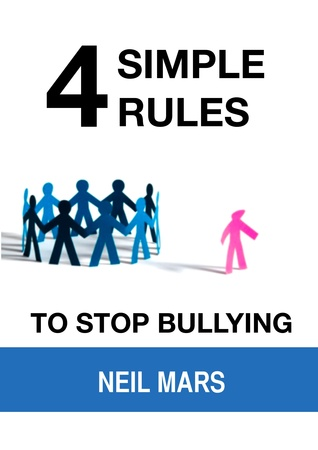4 Simple Rules to Stop Bullying  by  Neil Mars
