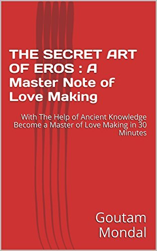 Sexual Intercourse and Secret of Extreme Pleasure: Guide to Become a Maser of Seduction and Guru of Love Making for Men and Women Both Goutam Mondal