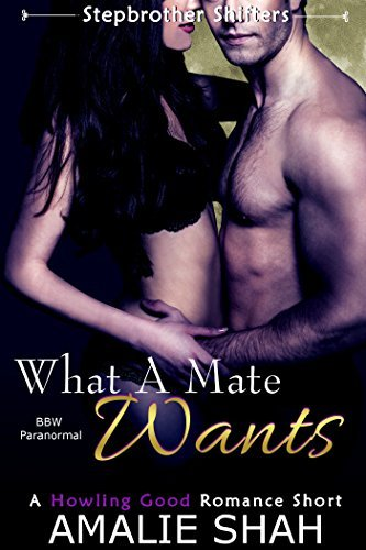 What A Mate Wants: BBW Paranormal Romance (Stepbrother Shifters Book 1)  by  Amalie Shah