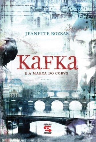 Kafka e a Marca do Corvo  by  Jeanette Rozsas