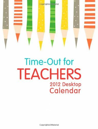 2012 Time-Out for Teachers: A 2012 DayMaker Desk Calendar Various