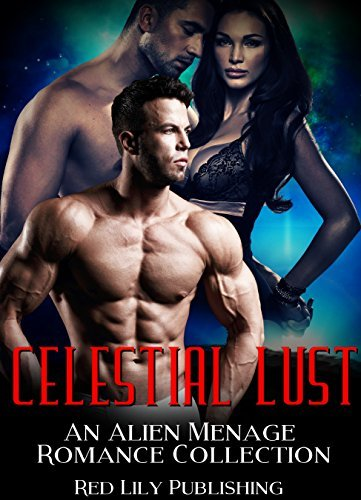 ROMANCE: SciFi Romance: Celestial Lust: An Alien Menage Romance Collection: (MFM Science Fiction Space Fantasy, Alien Invasion Abduction Short Stories) (Paranormal New Adult Sci-Fi Anthologies)  by  Red Lily Publishing