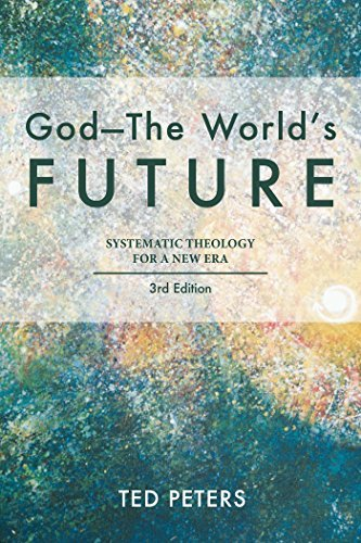 God--The Worlds Future: Systematic Theology for a New Era  by  Ted Peters