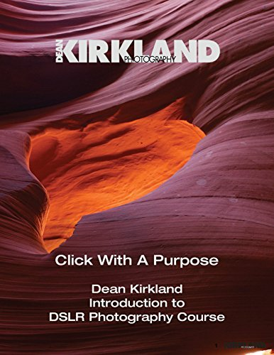 Click With A Purpose: Introduction to DSLR Photography Course  by  Dean Kirkland