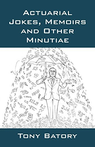 Actuarial Jokes, Memoirs and Other Minutiae  by  Tony Batory