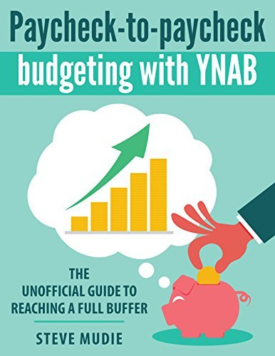 Paycheck-to-paycheck budgeting with YNAB: The unofficial guide to reaching a full buffer Steve Mudie