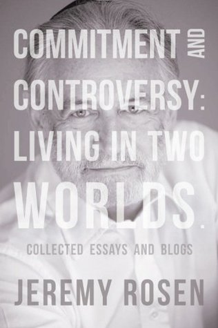 Commitment and Controversy: Living in Two Worlds.: Collected essays and blogs  by  Jeremy Rosen