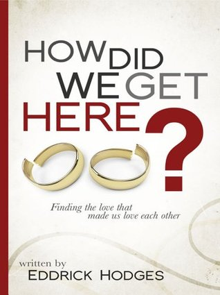How Did We Get Here  by  Eddrick Hodges