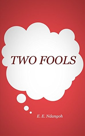 TWO FOOLS: short story for children  by  E. E. Ndangoh